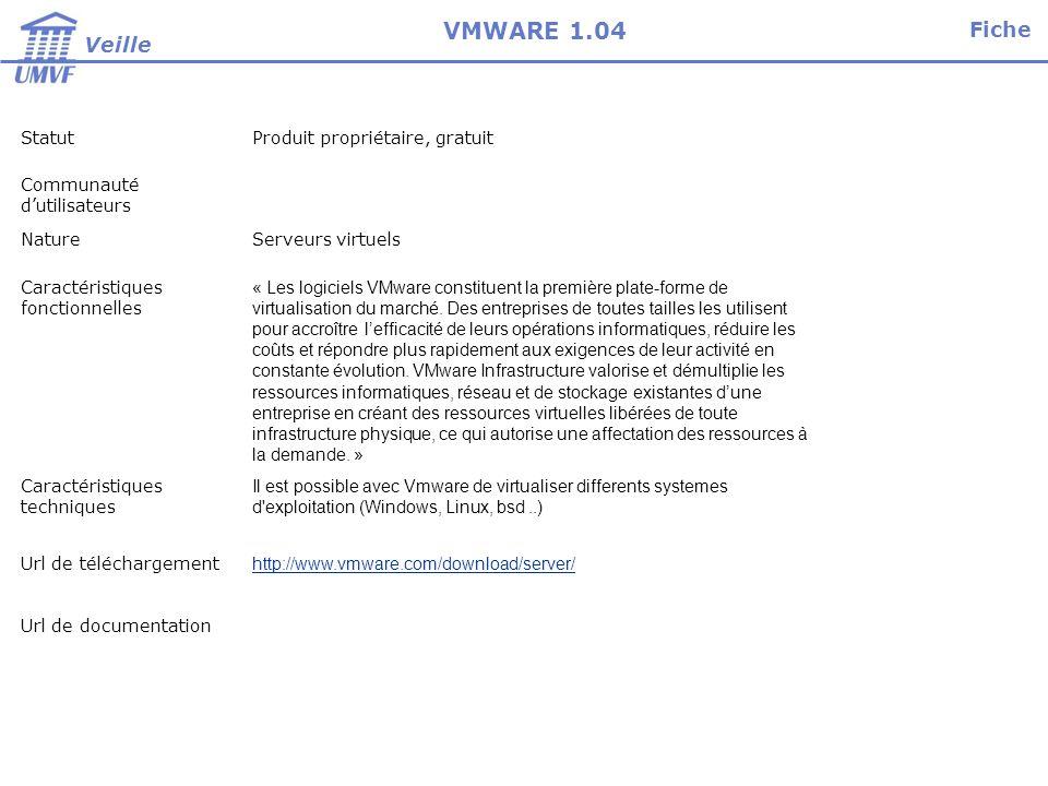 StatutProduit propriétaire, gratuit Communauté dutilisateurs NatureServeurs virtuels Caractéristiques fonctionnelles « Les logiciels VMware constituent la première plate-forme de virtualisation du marché.