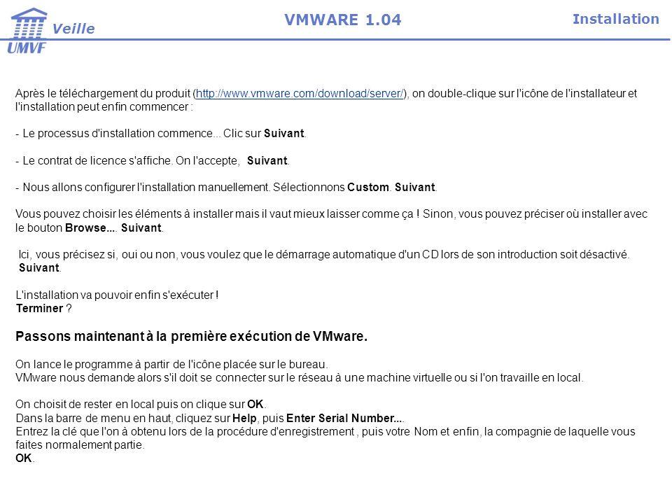 Exécution Veille VMWARE 1.04 Création dune machine virtuelle Dans l écran principal, on clique sur le bouton New Virtual Machine Cela lance l assistant de création de machine virtuelle.
