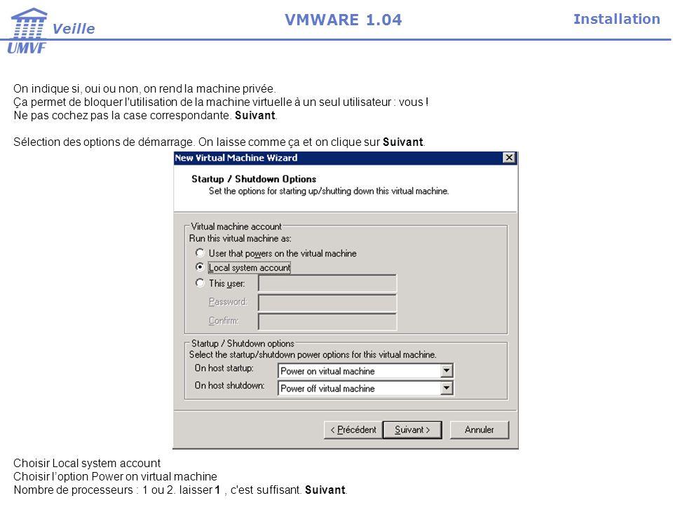 Installation Veille VMWARE 1.04 Dans cette fenêtre, on sp é cifie la RAM allou é à la machine virtuelle.