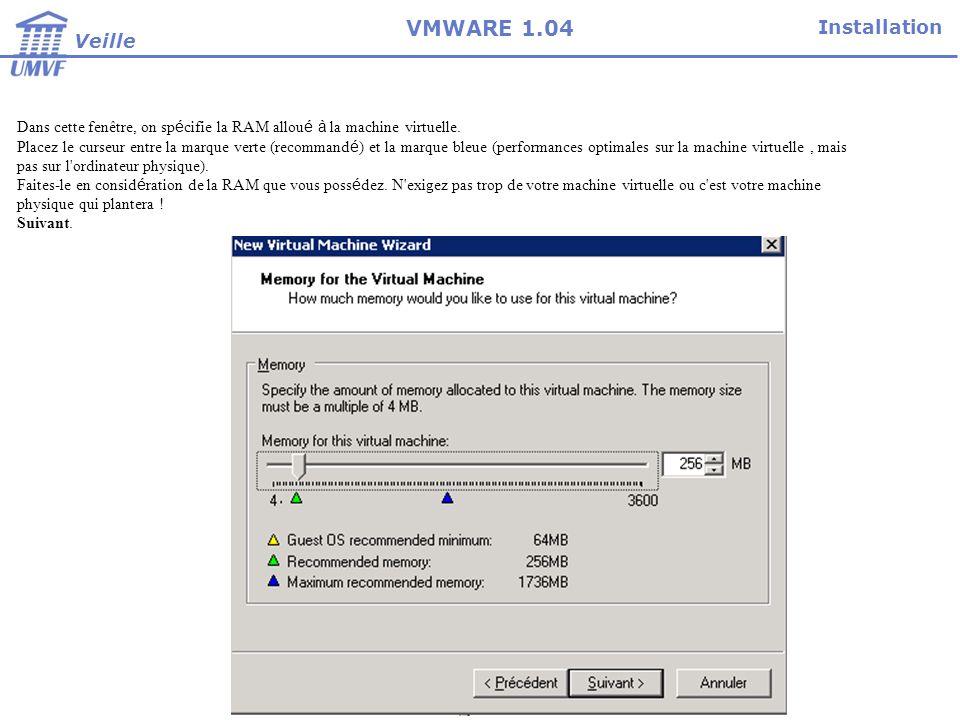 Installation Veille VMWARE 1.04 On sélectionne le type de connexion à utiliser sur la machine virtuelle.