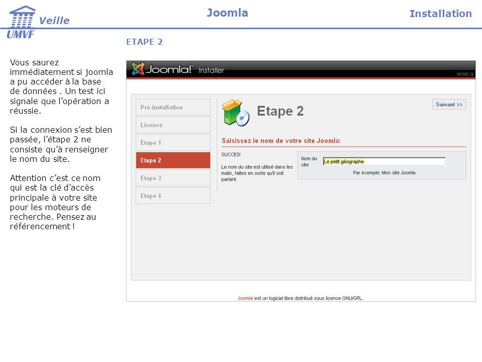 ETAPE 2 Vous saurez immédiatement si joomla a pu accéder à la base de données. Un test ici signale que lopération a réussie. Si la connexion sest bien