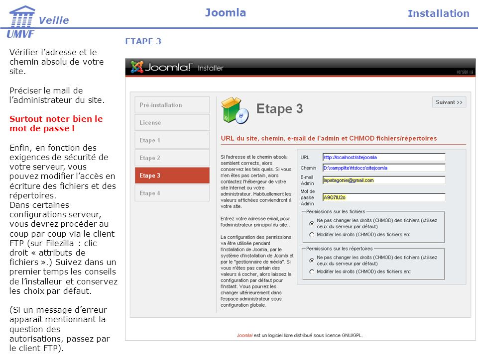 Vérifier ladresse et le chemin absolu de votre site. Préciser le mail de ladministrateur du site. Surtout noter bien le mot de passe ! Enfin, en fonct