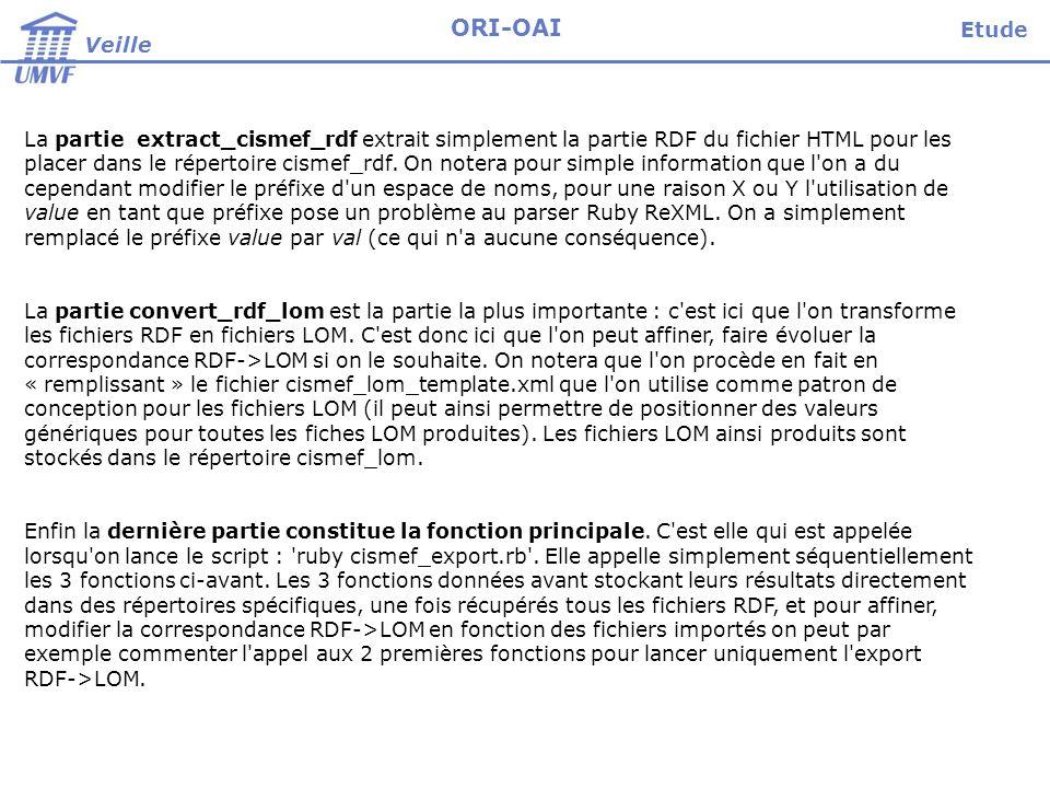 Veille ORI-OAI La partie extract_cismef_rdf extrait simplement la partie RDF du fichier HTML pour les placer dans le répertoire cismef_rdf. On notera