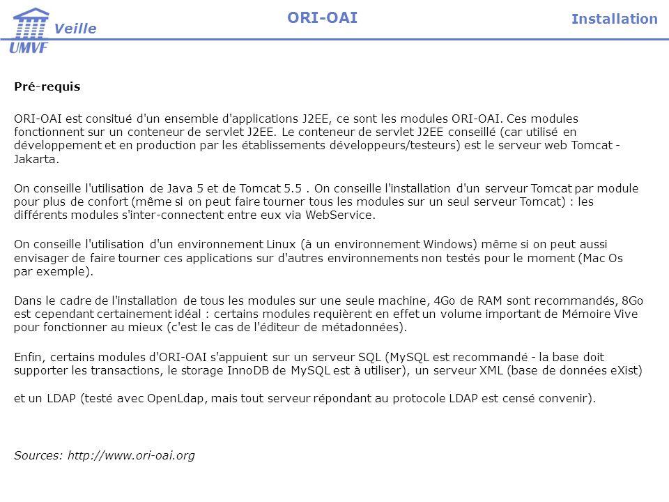 Pré-requis ORI-OAI est consitué d'un ensemble d'applications J2EE, ce sont les modules ORI-OAI. Ces modules fonctionnent sur un conteneur de servlet J