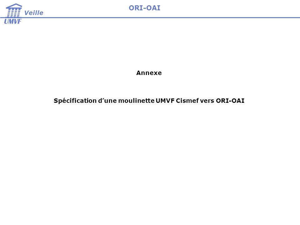 Veille ORI-OAI Annexe Spécification dune moulinette UMVF Cismef vers ORI-OAI