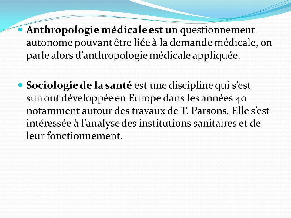 Anthropologie médicale est un questionnement autonome pouvant être liée à la demande médicale, on parle alors danthropologie médicale appliquée. Socio