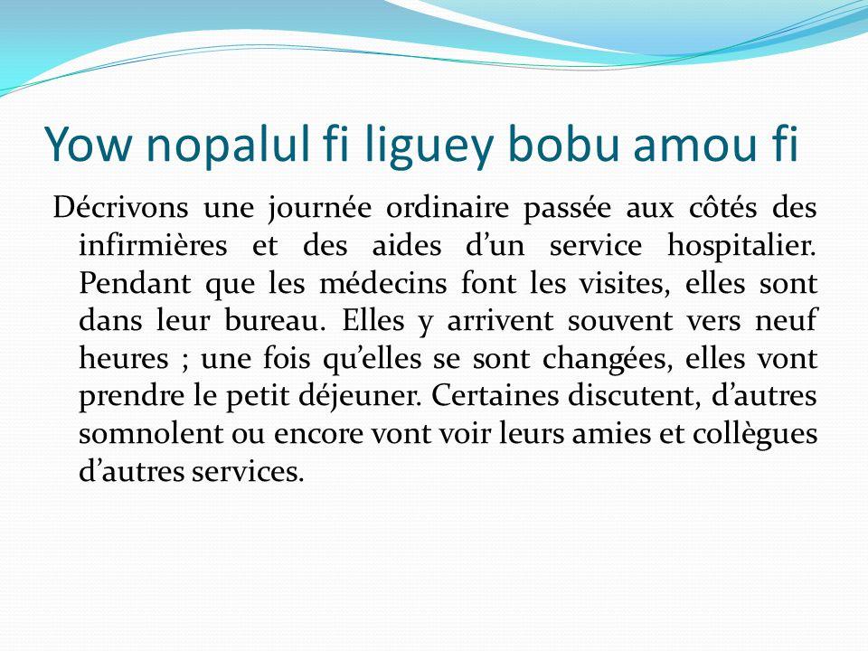 Yow nopalul fi liguey bobu amou fi Décrivons une journée ordinaire passée aux côtés des infirmières et des aides dun service hospitalier.