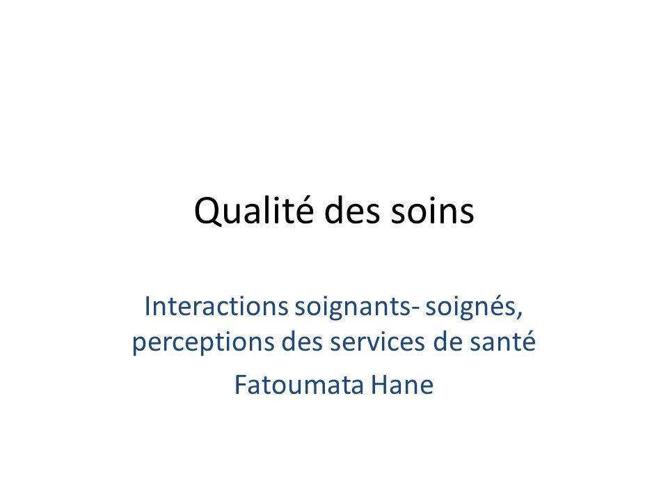 Qualité des soins Interactions soignants- soignés, perceptions des services de santé Fatoumata Hane