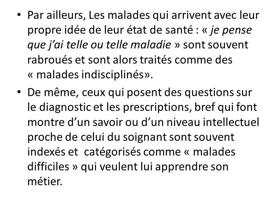 Par ailleurs, Les malades qui arrivent avec leur propre idée de leur état de santé : « je pense que jai telle ou telle maladie » sont souvent rabroués