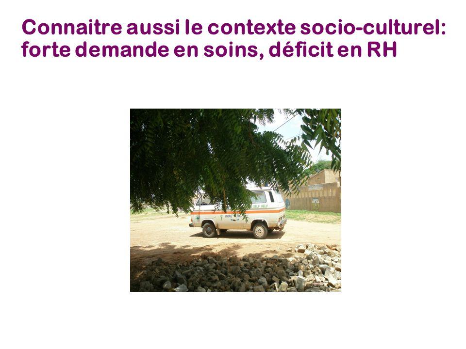 Connaitre aussi le contexte socio-culturel: forte demande en soins, déficit en RH