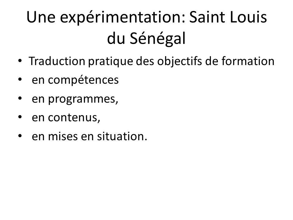 Une expérimentation: Saint Louis du Sénégal Traduction pratique des objectifs de formation en compétences en programmes, en contenus, en mises en situ