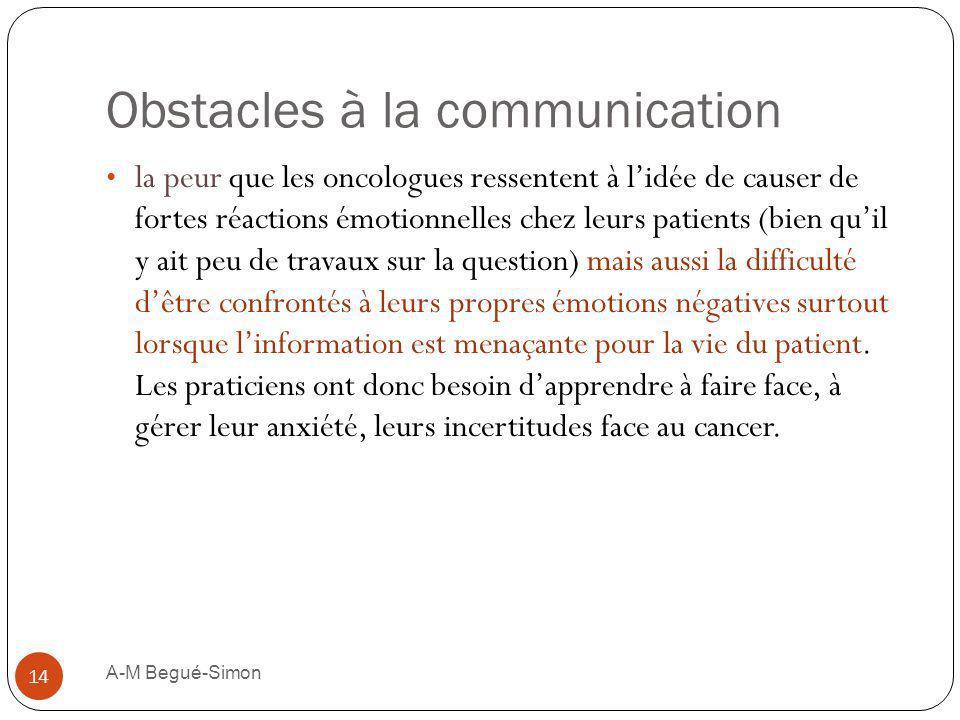Obstacles à la communication la peur que les oncologues ressentent à lidée de causer de fortes réactions émotionnelles chez leurs patients (bien quil