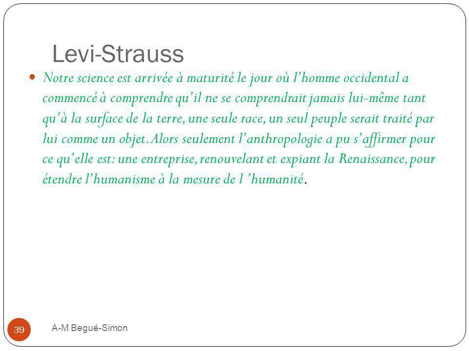 Levi-Strauss Notre science est arrivée à maturité le jour où lhomme occidental a commencé à comprendre quil ne se comprendrait jamais lui-même tant qu