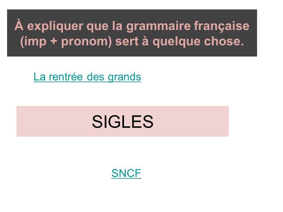 À expliquer que la grammaire française (imp + pronom) sert à quelque chose. SIGLES La rentrée des grands SNCF