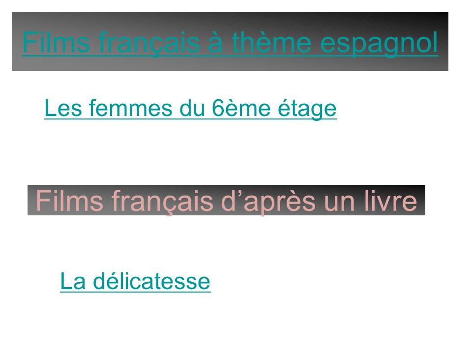 Films français à thème espagnol Films français daprès un livre Les femmes du 6ème étage La délicatesse