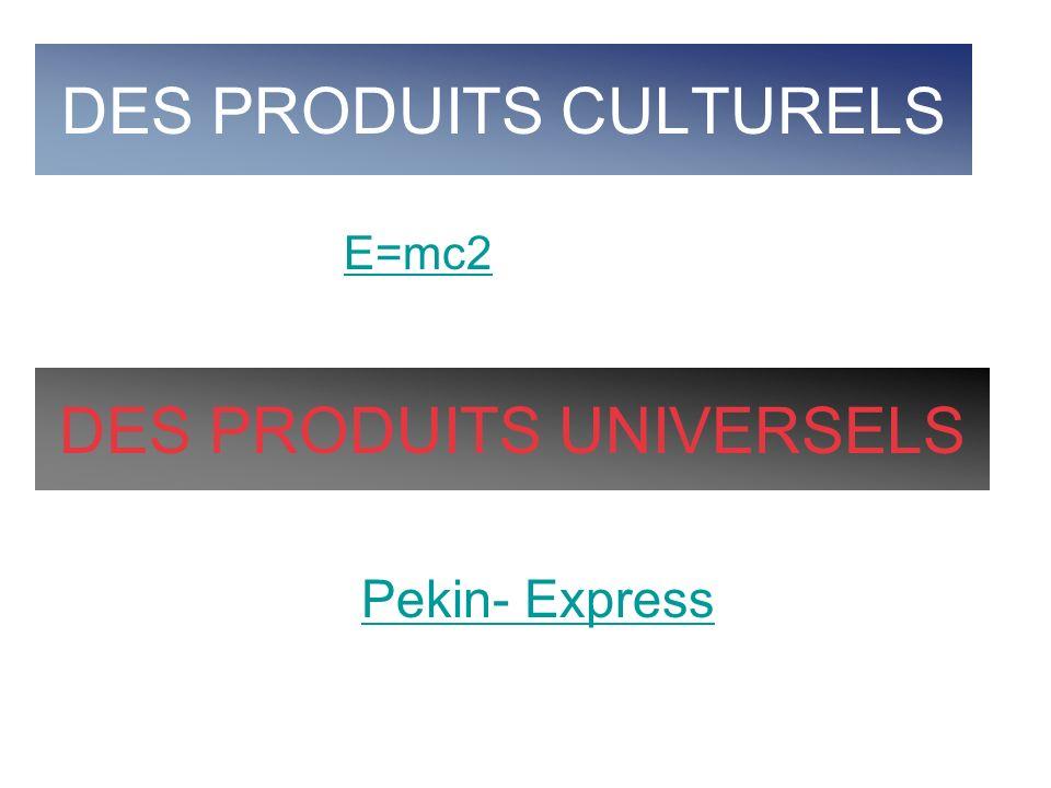 DES PRODUITS CULTURELS DES PRODUITS UNIVERSELS E=mc2 Pekin- Express