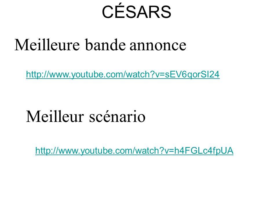 CÉSARS Meilleure bande annonce http://www.youtube.com/watch?v=h4FGLc4fpUA Meilleur scénario http://www.youtube.com/watch?v=sEV6qorSI24