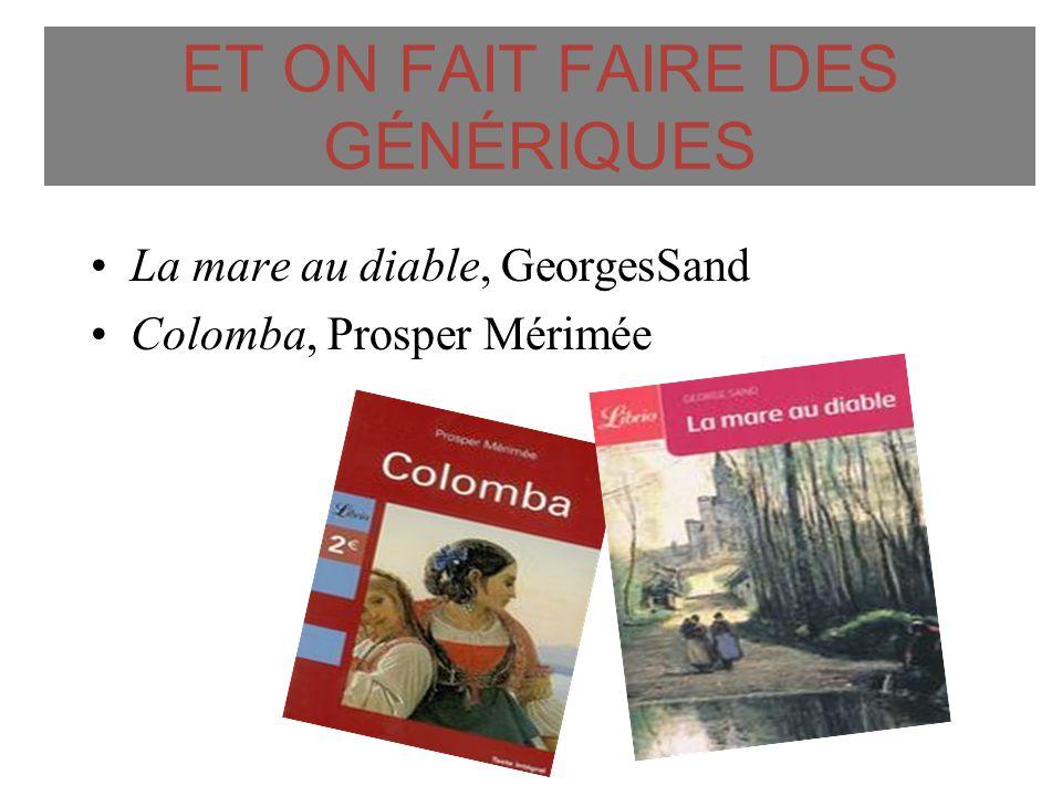 ET ON FAIT FAIRE DES GÉNÉRIQUES La mare au diable, GeorgesSand Colomba, Prosper Mérimée