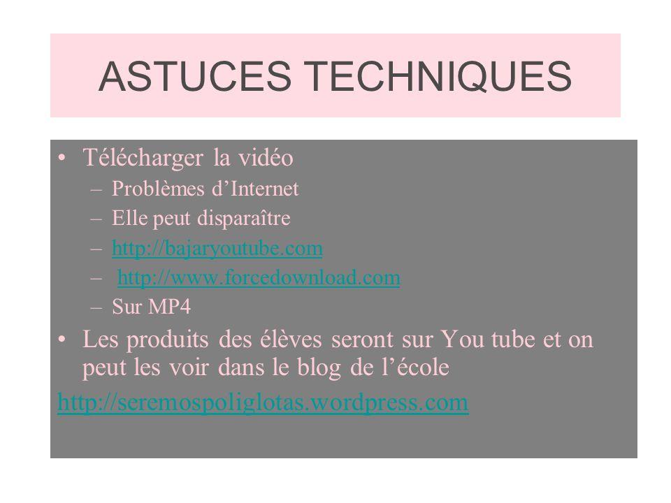 ASTUCES TECHNIQUES Télécharger la vidéo –Problèmes dInternet –Elle peut disparaître –http://bajaryoutube.comhttp://bajaryoutube.com – http://www.force