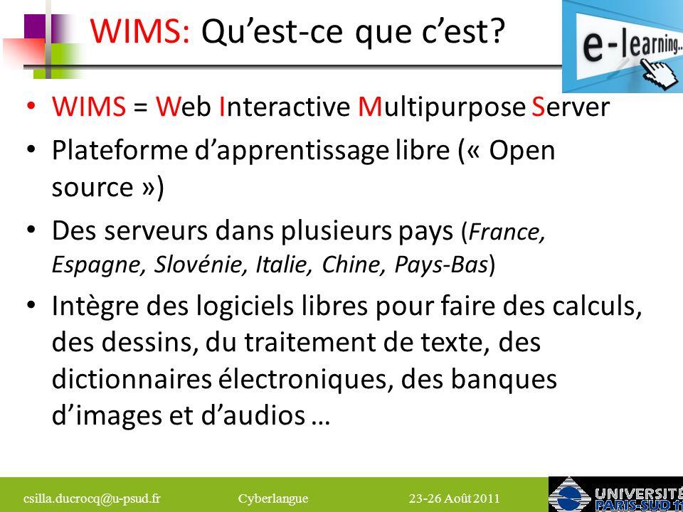 csilla.ducrocq@u-psud.fr Cyberlangue 23-26 Août 2011 Enseigner/Apprendre avec WIMS (1) Classes virtuelles (en nombre illimité) Des séquences dexercices présentés dans des feuilles de travail.