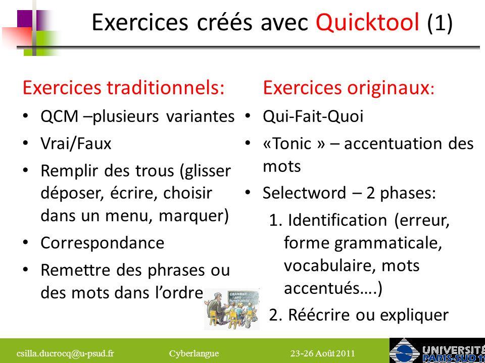 csilla.ducrocq@u-psud.fr Cyberlangue 23-26 Août 2011 Plusieurs étapes Plusieurs essais Des aides variées Des types de média différents dans le même exercice Exercices créés avec Quicktool (2)
