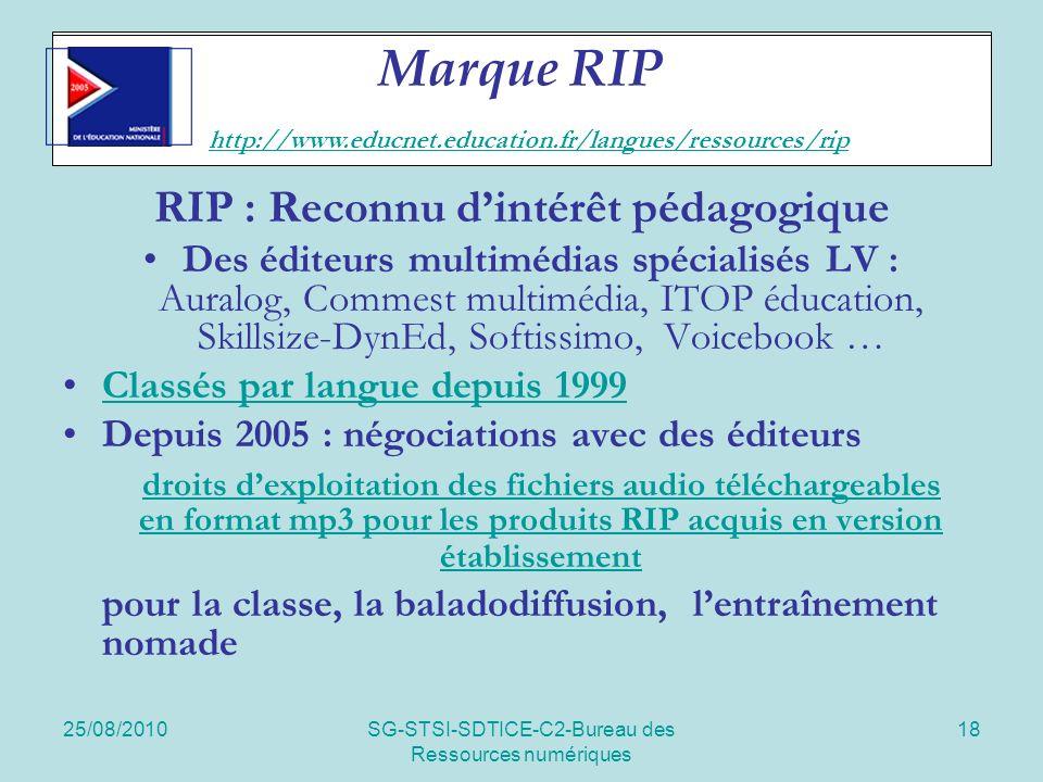 25/08/2010SG-STSI-SDTICE-C2-Bureau des Ressources numériques 18 Marque RIP RIP : Reconnu dintérêt pédagogique Des éditeurs multimédias spécialisés LV
