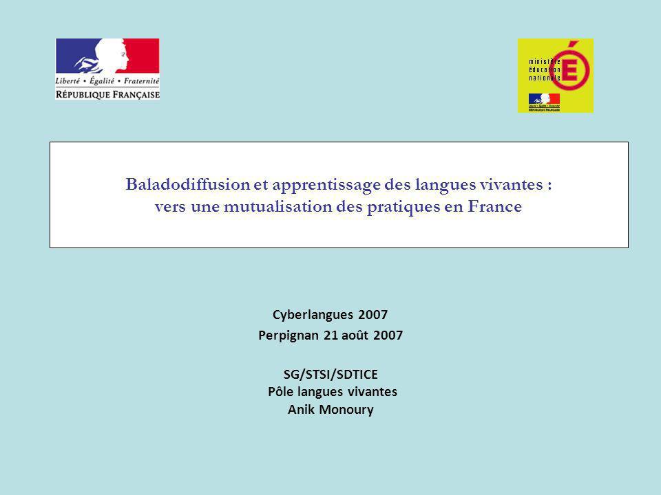 Baladodiffusion et apprentissage des langues vivantes : vers une mutualisation des pratiques en France Cyberlangues 2007 Perpignan 21 août 2007 SG/STS