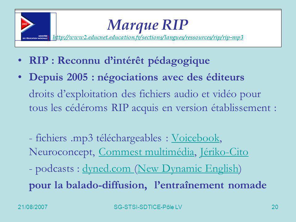 21/08/2007SG-STSI-SDTICE-Pôle LV20 Marque RIP RIP : Reconnu dintérêt pédagogique Depuis 2005 : négociations avec des éditeurs droits dexploitation des