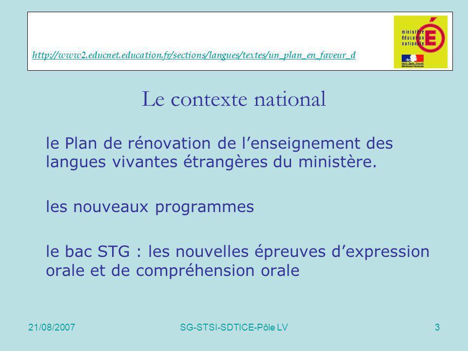 21/08/2007SG-STSI-SDTICE-Pôle LV3 http://www2.educnet.education.fr/sections/langues/textes/un_plan_en_faveur_d Le contexte national le Plan de rénovat