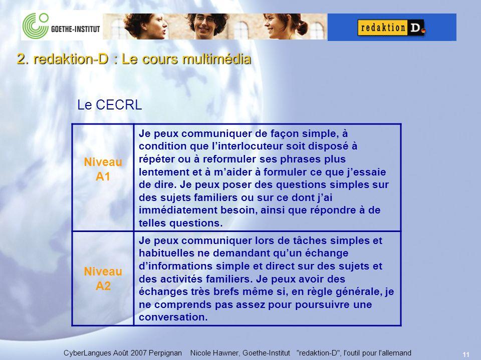 11 Le CECRL Niveau A1 Je peux communiquer de façon simple, à condition que linterlocuteur soit disposé à répéter ou à reformuler ses phrases plus lentement et à maider à formuler ce que jessaie de dire.