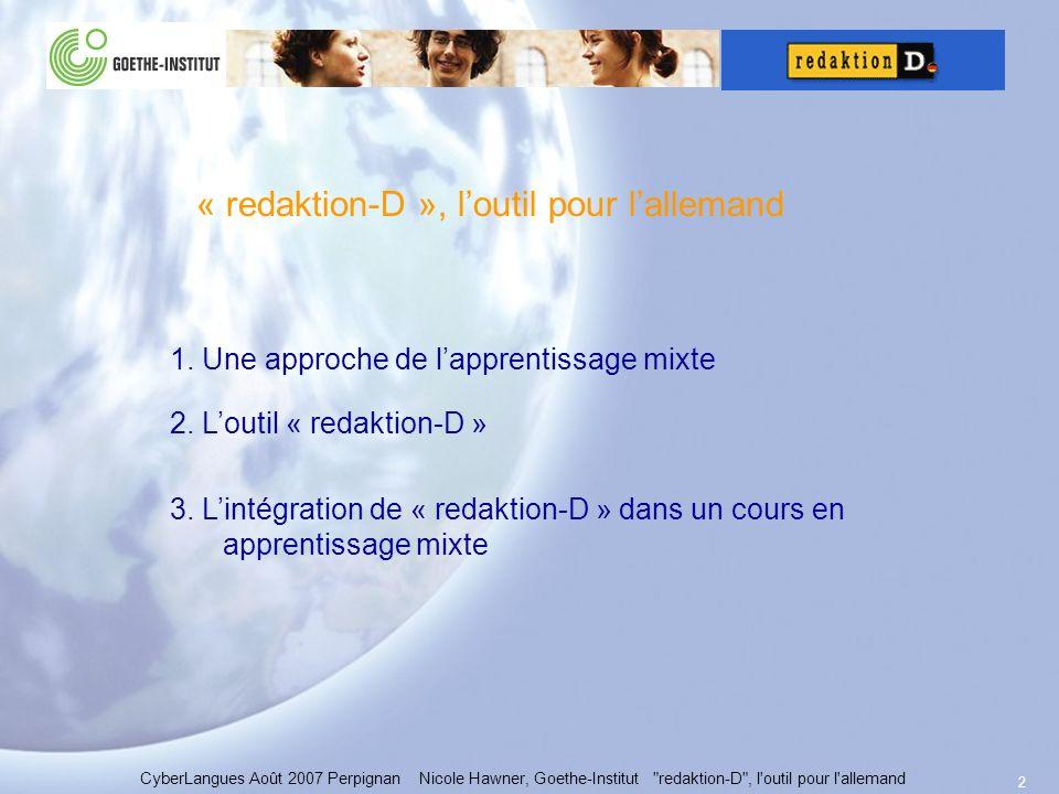 2 3. Lintégration de « redaktion-D » dans un cours en apprentissage mixte CyberLangues Août 2007 Perpignan Nicole Hawner, Goethe-Institut