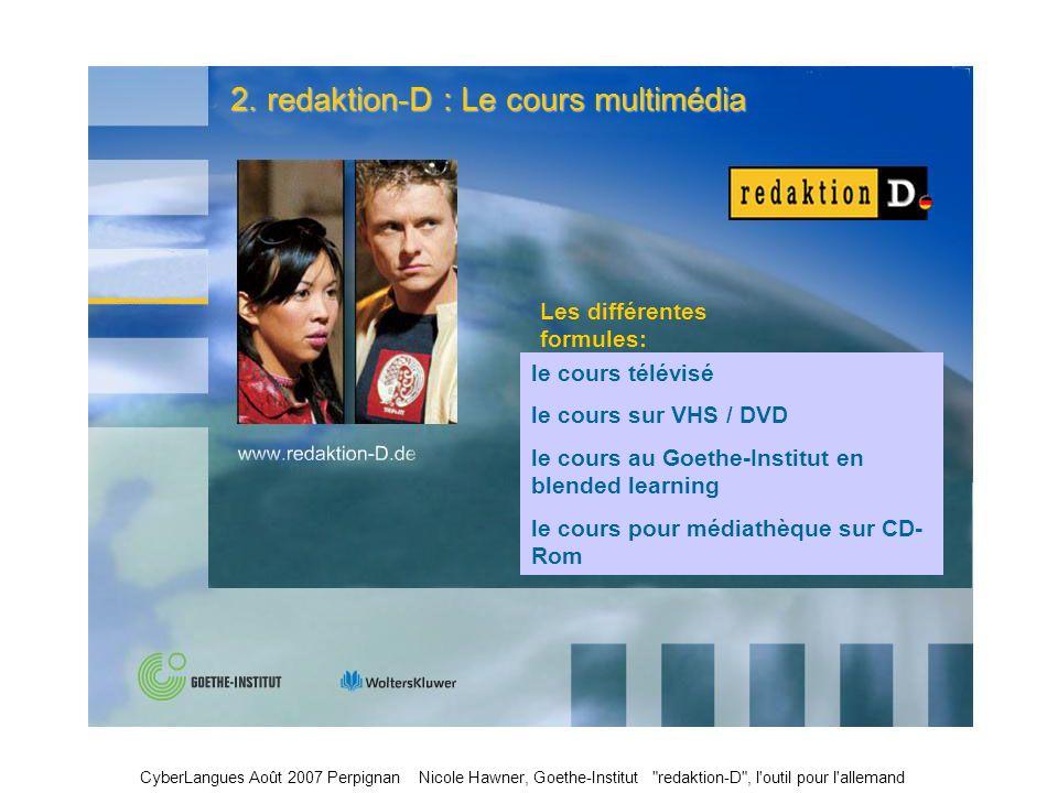 8 2. redaktion-D : Le cours multimédia le cours télévisé le cours sur VHS / DVD le cours au Goethe-Institut en blended learning le cours pour médiathè