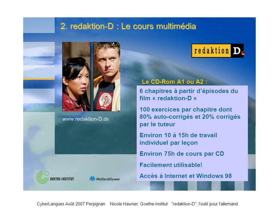 9 2. redaktion-D : Le cours multimédia 6 chapitres à partir dépisodes du film « redaktion-D » 100 exercices par chapitre dont 80% auto-corrigés et 20%