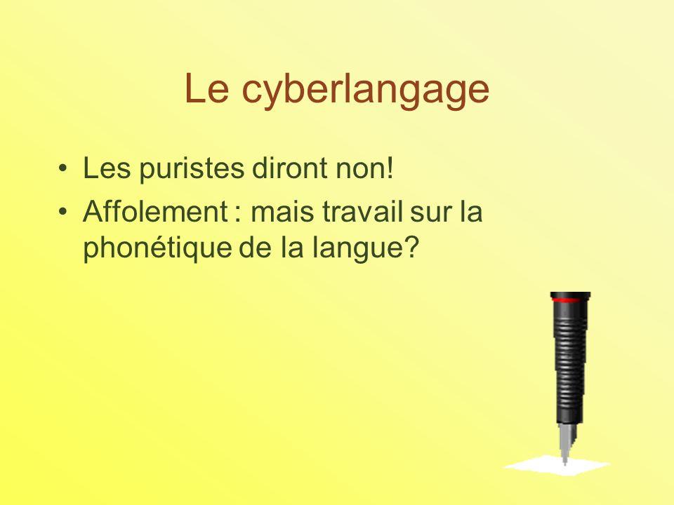 Le cyberlangage Les puristes diront non! Affolement : mais travail sur la phonétique de la langue