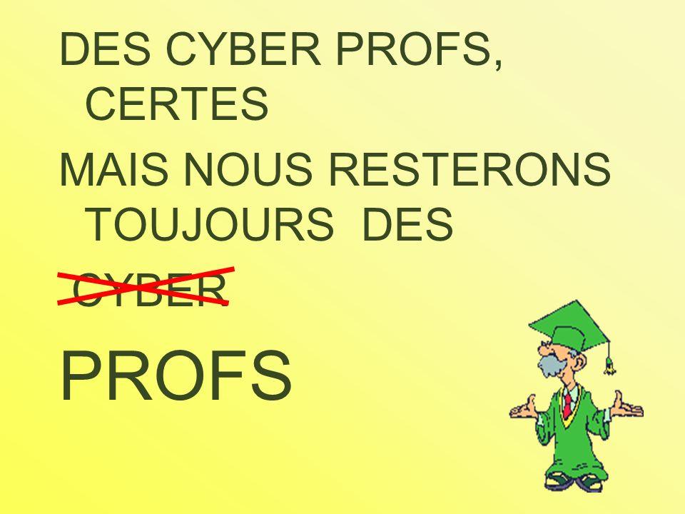 DES CYBER PROFS, CERTES MAIS NOUS RESTERONS TOUJOURS DES CYBER PROFS