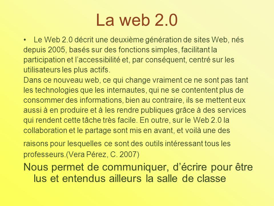 La web 2.0 Le Web 2.0 décrit une deuxième génération de sites Web, nés depuis 2005, basés sur des fonctions simples, facilitant la participation et laccessibilité et, par conséquent, centré sur les utilisateurs les plus actifs.