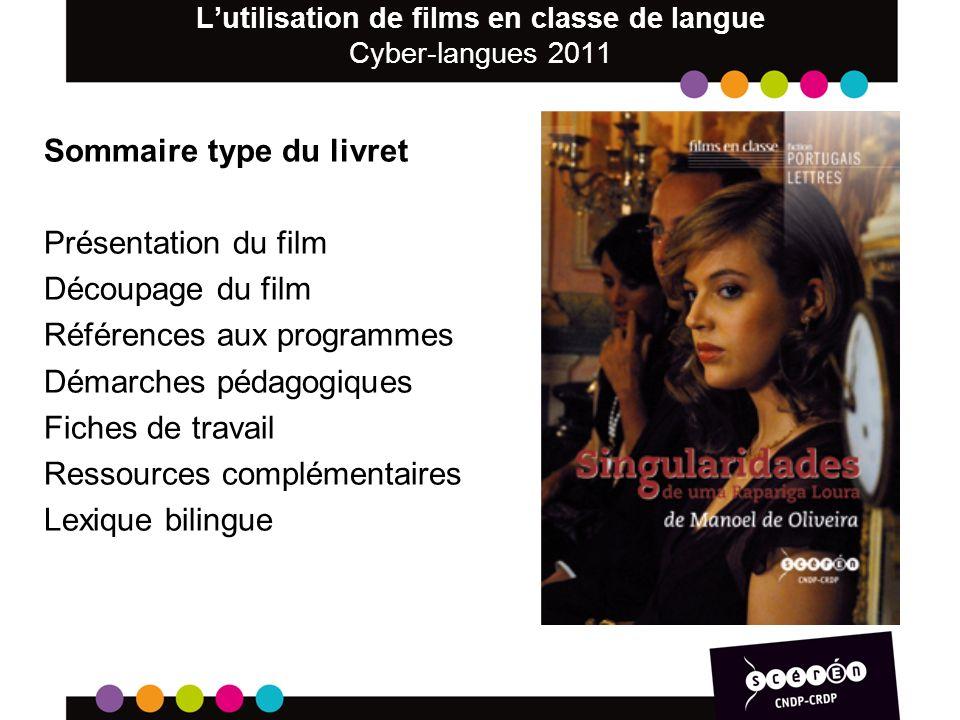 Lutilisation de films en classe de langue Cyber-langues 2011 Sommaire type du livret Présentation du film Découpage du film Références aux programmes Démarches pédagogiques Fiches de travail Ressources complémentaires Lexique bilingue