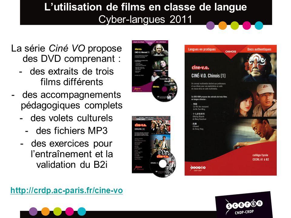 Lutilisation de films en classe de langue Cyber-langues 2011 La série Ciné VO propose des DVD comprenant : -des extraits de trois films différents -des accompagnements pédagogiques complets -des volets culturels -des fichiers MP3 -des exercices pour lentraînement et la validation du B2i http://crdp.ac-paris.fr/cine-vo