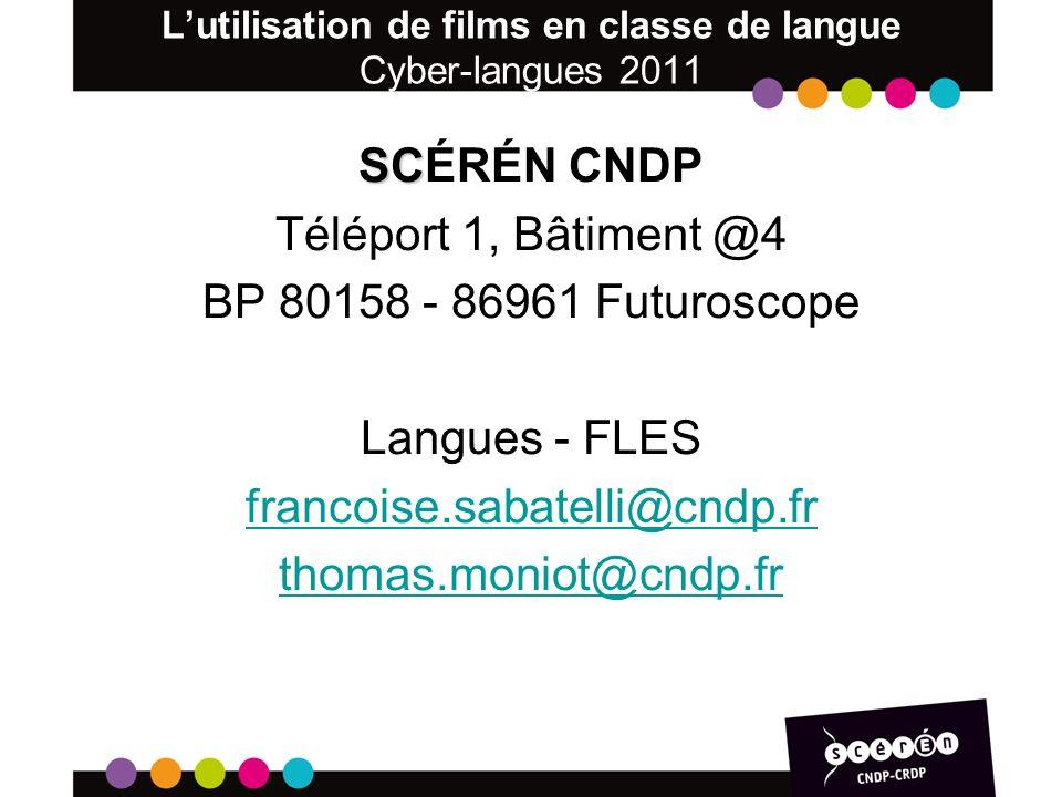Lutilisation de films en classe de langue Cyber-langues 2011 SC SCÉRÉN CNDP Téléport 1, Bâtiment @4 BP 80158 - 86961 Futuroscope Langues - FLES francoise.sabatelli@cndp.fr thomas.moniot@cndp.fr