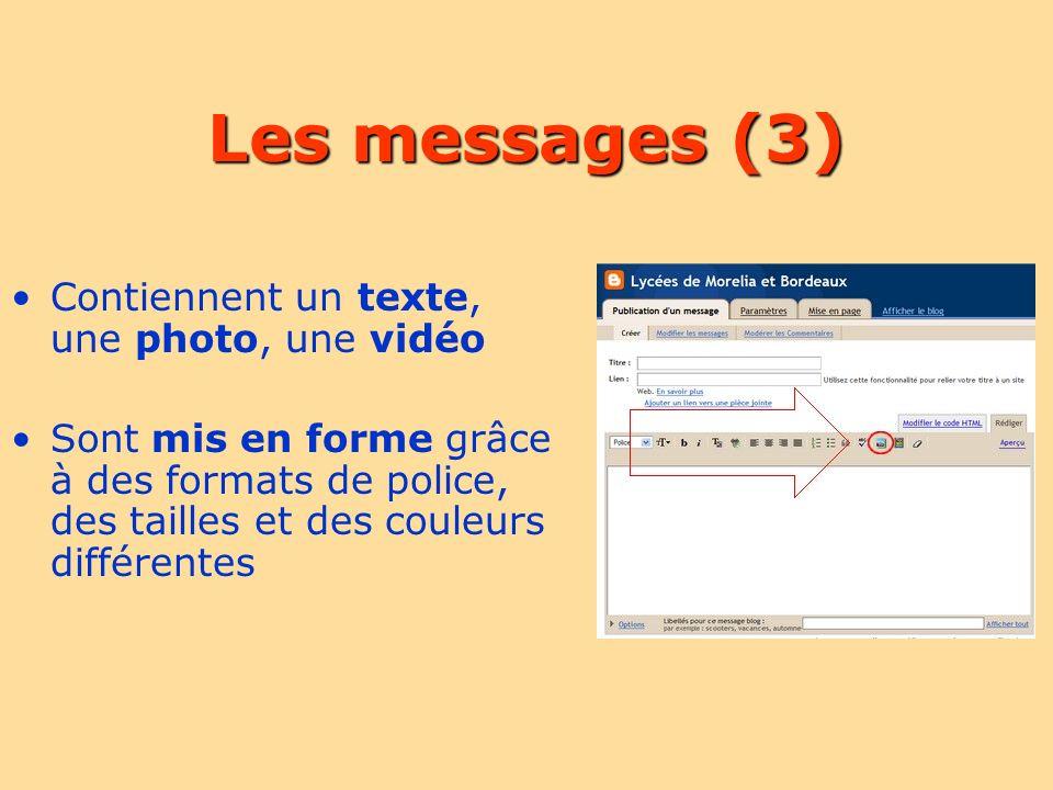 Les messages (3) Contiennent un texte, une photo, une vidéo Sont mis en forme grâce à des formats de police, des tailles et des couleurs différentes