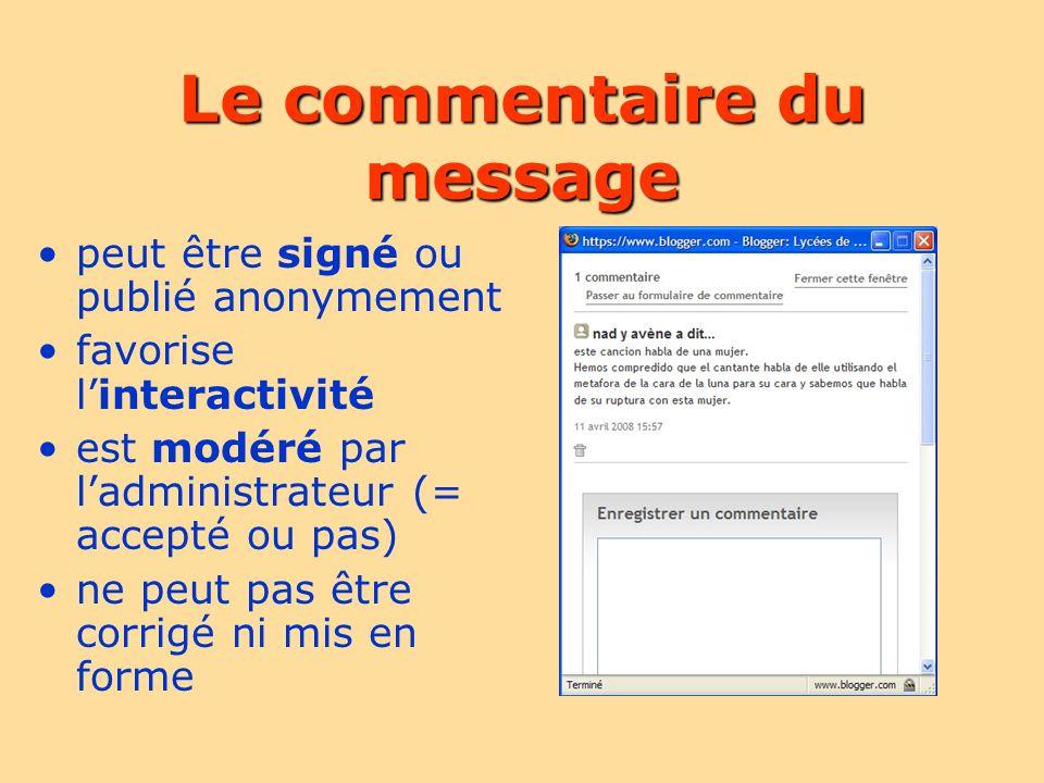 Le commentaire du message peut être signé ou publié anonymement favorise linteractivité est modéré par ladministrateur (= accepté ou pas) ne peut pas être corrigé ni mis en forme