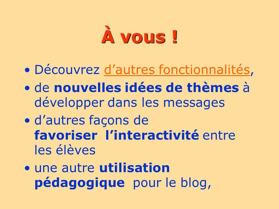 À vous ! Découvrez dautres fonctionnalités,dautres fonctionnalités de nouvelles idées de thèmes à développer dans les messages dautres façons de favor