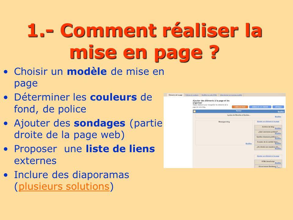 1.- Comment réaliser la mise en page ? Choisir un modèle de mise en page Déterminer les couleurs de fond, de police Ajouter des sondages (partie droit