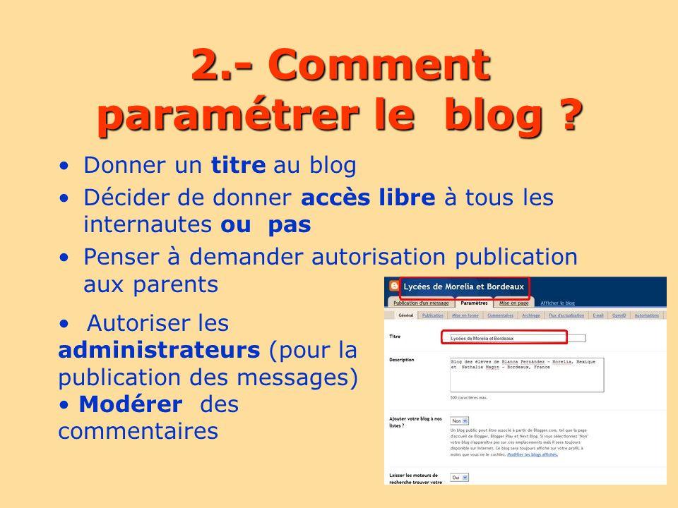2.- Comment paramétrer le blog ? Donner un titre au blog Décider de donner accès libre à tous les internautes ou pas Penser à demander autorisation pu
