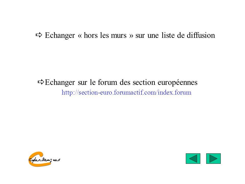 Echanger « hors les murs » sur une liste de diffusion Echanger sur le forum des section européennes http://section-euro.forumactif.com/index.forum