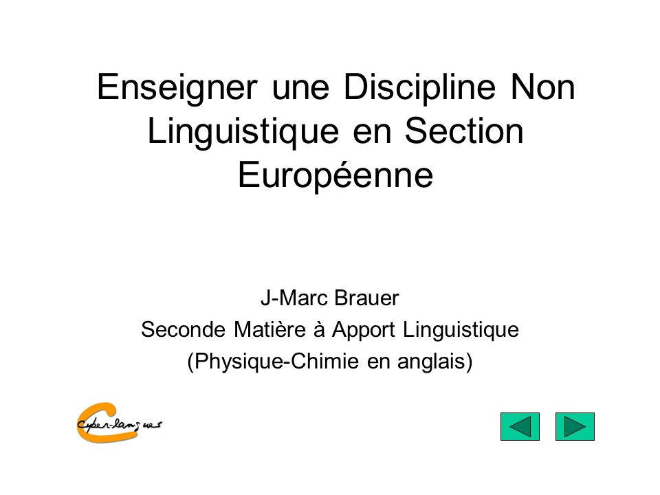 Enseigner une Discipline Non Linguistique en Section Européenne J-Marc Brauer Seconde Matière à Apport Linguistique (Physique-Chimie en anglais)