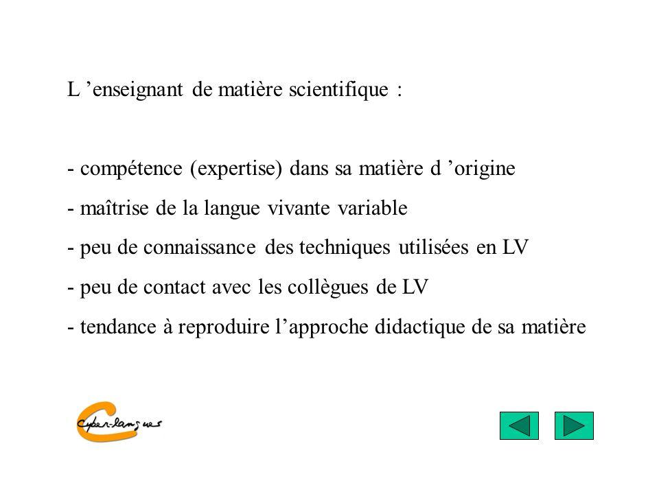 L enseignant de matière scientifique : - compétence (expertise) dans sa matière d origine - maîtrise de la langue vivante variable - peu de connaissan