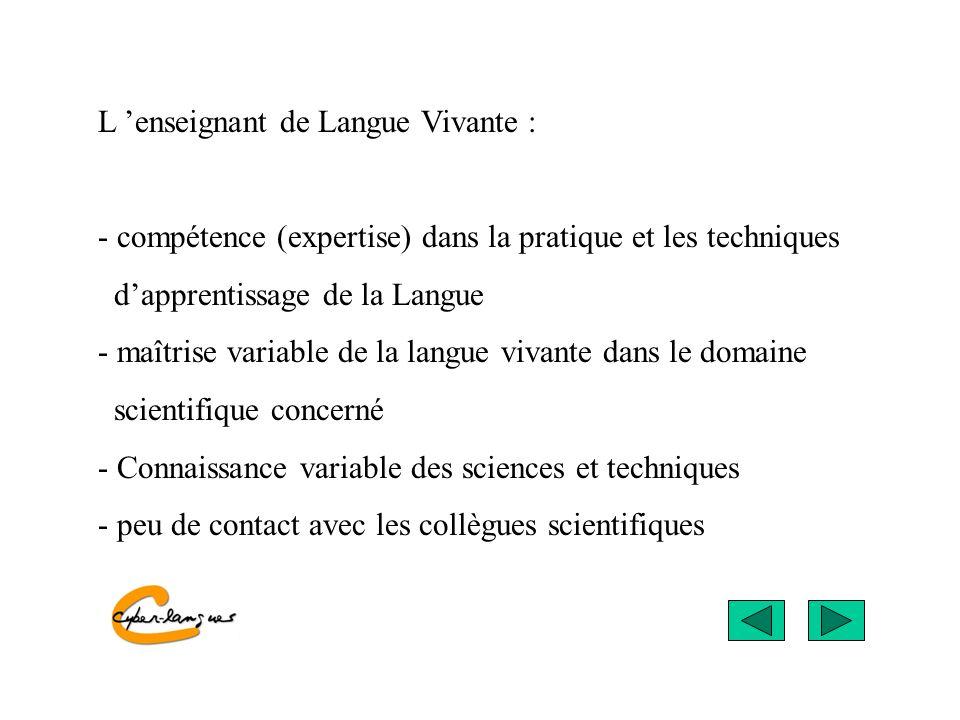 L enseignant de Langue Vivante : - compétence (expertise) dans la pratique et les techniques dapprentissage de la Langue - maîtrise variable de la lan