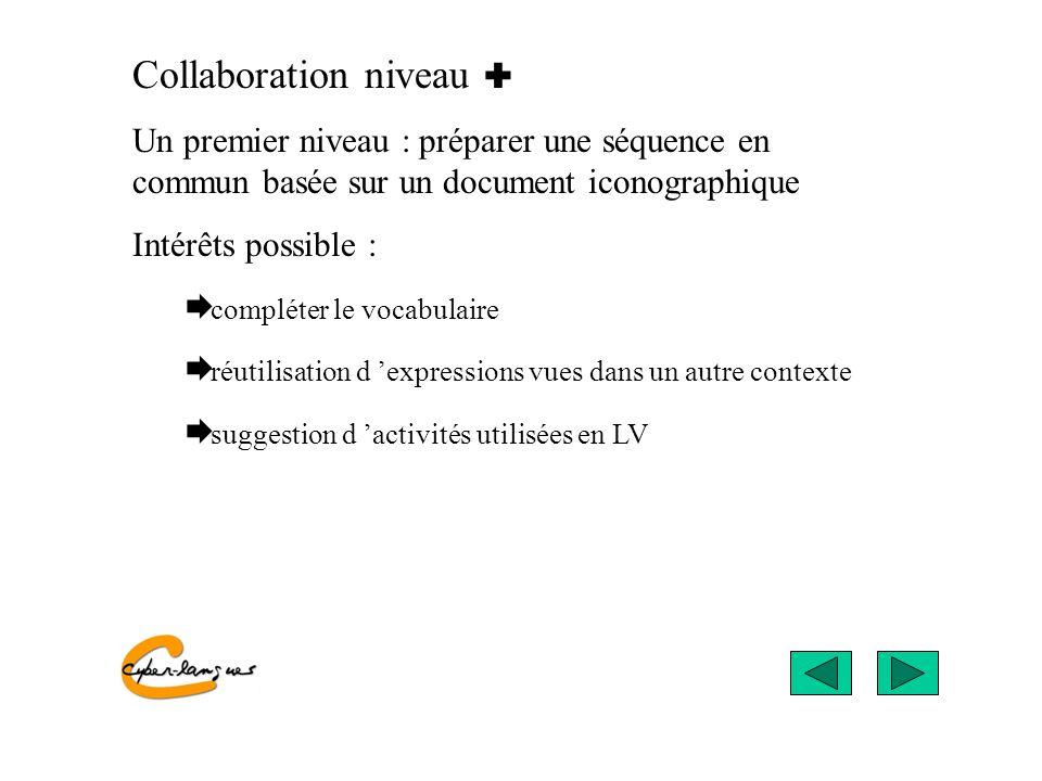 Collaboration niveau Un premier niveau : préparer une séquence en commun basée sur un document iconographique Intérêts possible : compléter le vocabul