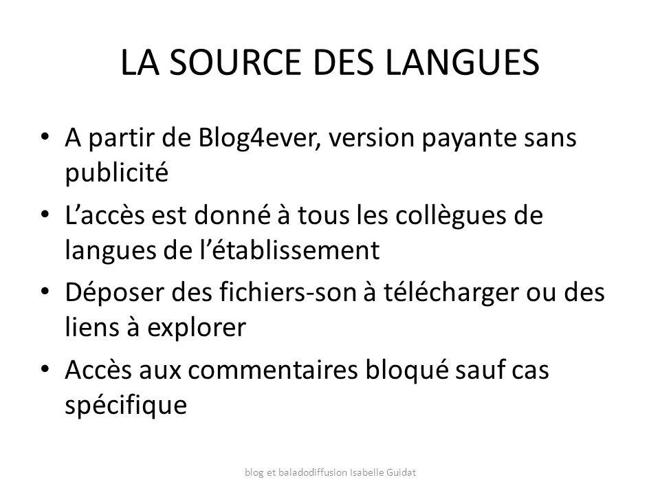 LA SOURCE DES LANGUES A partir de Blog4ever, version payante sans publicité Laccès est donné à tous les collègues de langues de létablissement Déposer